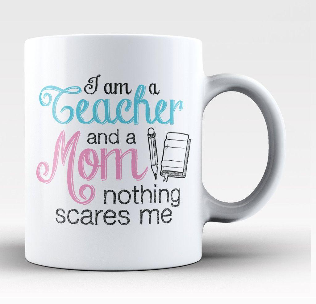 Teacher Mom Nothing Scares Me - Mug | Best teacher gifts ever ...