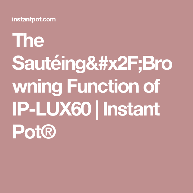The Sautéing/Browning Function of IP-LUX60  | Instant Pot®