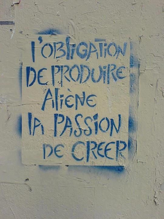 The obligation to produce alienates the passion to create. L'OBLIGATION DE PRODUIRE ALIENE LA PASSION DE CREER