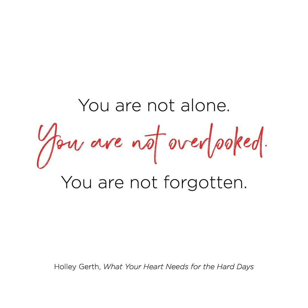 This is the truth: You are not alone. You are not