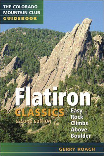 Flatiron Classics Easy Rock Climbs Above Boulder Colorado Mountain Club Guidebooks Gerry Roach 9780979966323 Mountain Club Bouldering Colorado Mountains