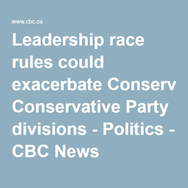 Leadership race rules could exacerbate Conservative Party divisions - Politics - CBC News