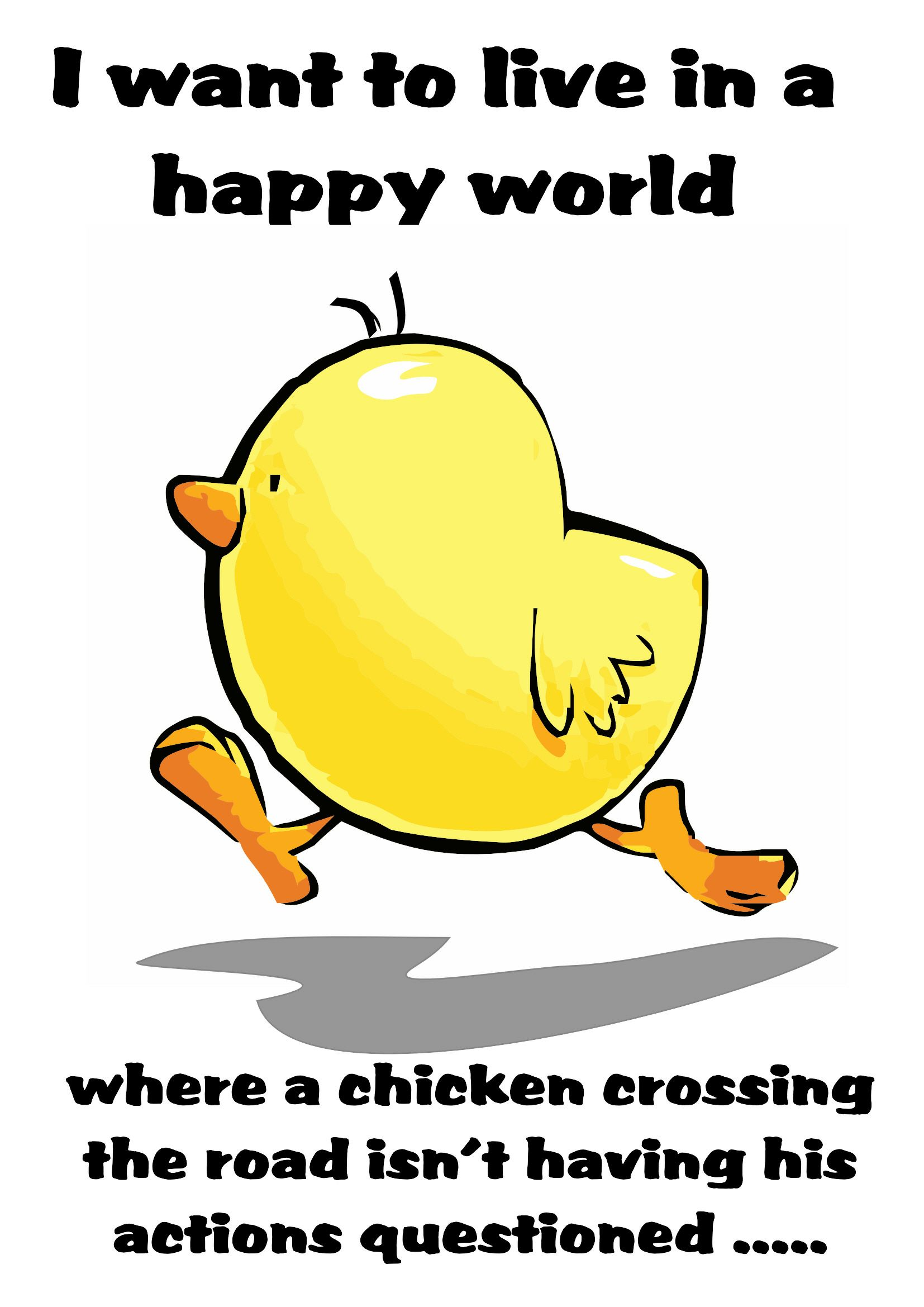 I Want To Live In A Happy World Where A Chicken Crossing The Road Isn T Having His Actions Questioned Friday Quotes Funny Friday Humor Its Friday Quotes