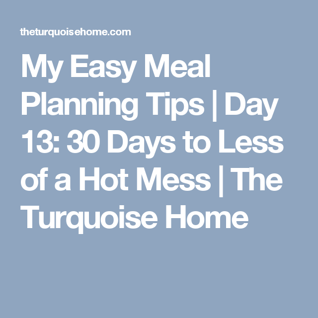My Easy Meal Planning Tips | Day 13: 30 Days to Less of a Hot Mess | The Turquoise Home