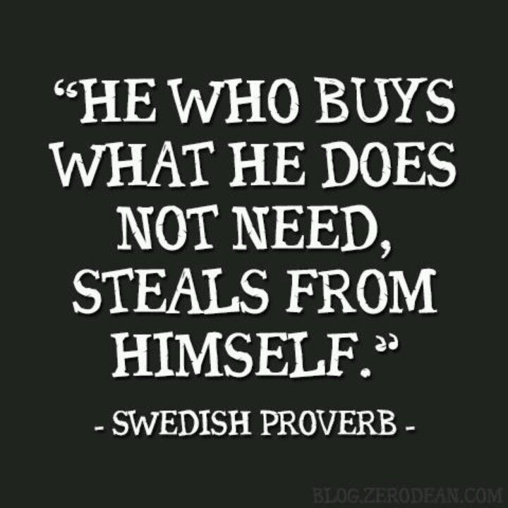 He who buys what he does not need, steals from himself