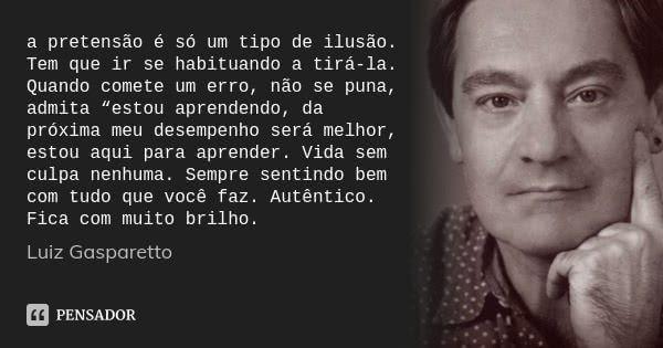 Luiz Gasparetto Luiz Gasparetto Frase Para Refletir E Frases