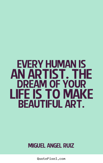 Quotes About Art And Life Quotes about life by miguel | Language ...