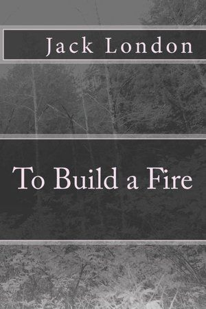 To Build A Fire Great Short Storie Book Read Essay Theme Introduction Topic