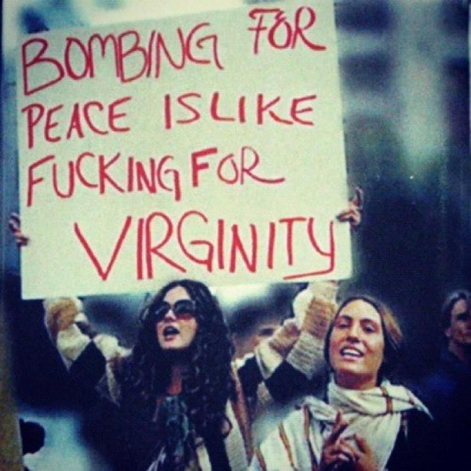 Bombing for peace is like fucking for virginity picture 497