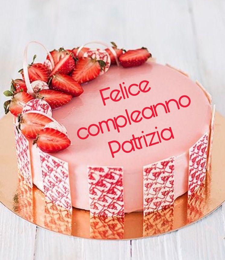 Torta Compleanno Patrizia.Buon Compleanno Patrizia Buon Compleanno Compleanno Anniversari