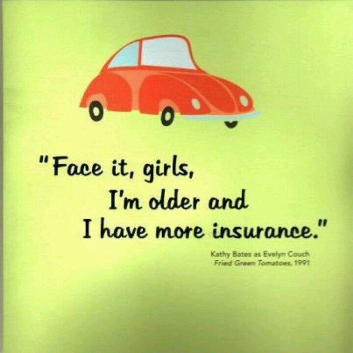 Face It Girls I M Older And I Have More Insurance