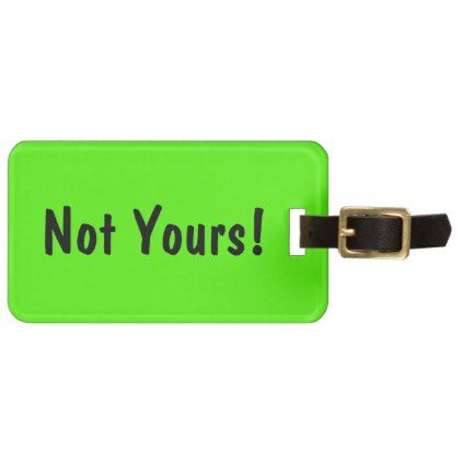 Not Yours! Funny Custom Luggage Tag - Green Tags, Green and - luggage tag template