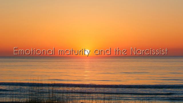 Emotional maturity and the self-centered Narcissist :http://www.flyingmonkeysdenied.com/2015/11/08/emotional-maturity-and-the-narcissist/