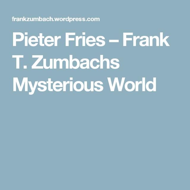 Pieter Fries – Frank T. Zumbachs Mysterious World