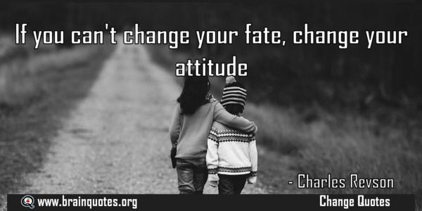 Marvelous If You Canu0027t Change Your Fate, Change Your Attitude. Pick From Thousands Of  Picture Quotes To Share Awesome Ideas
