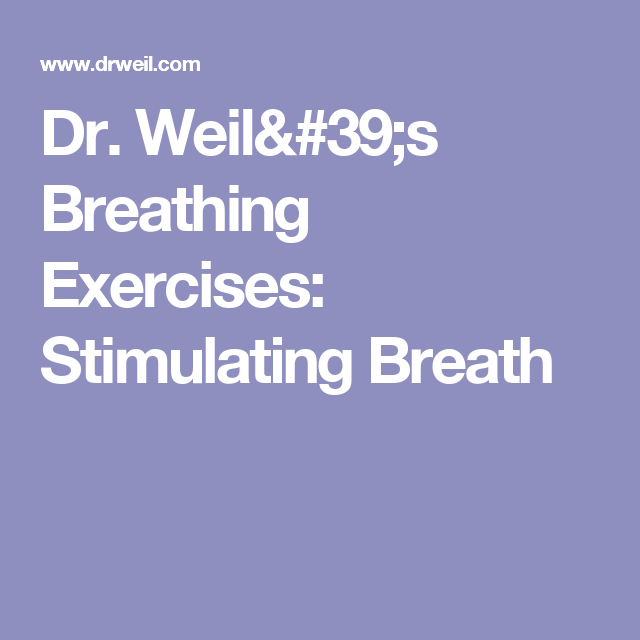 Dr. Weil's Breathing Exercises: Stimulating Breath