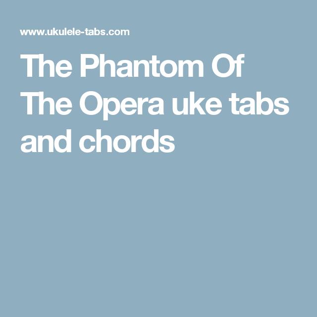 The Phantom Of The Opera Uke Tabs And Chords Ukulele Pinterest