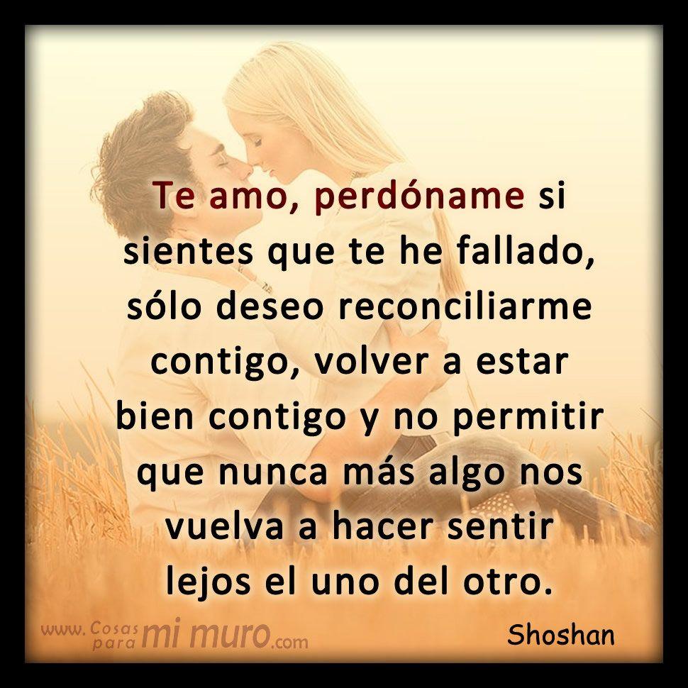 Te Amo Perdoname Varias Love Quotes Love Y Quotes