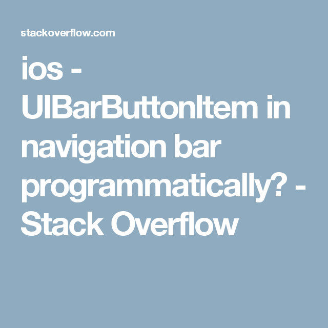 ios - UIBarButtonItem in navigation bar programmatically? - Stack