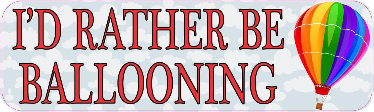 10in x 3in Id Rather Be Ballooning Sports Bumper Sticker Vinyl Window Decal