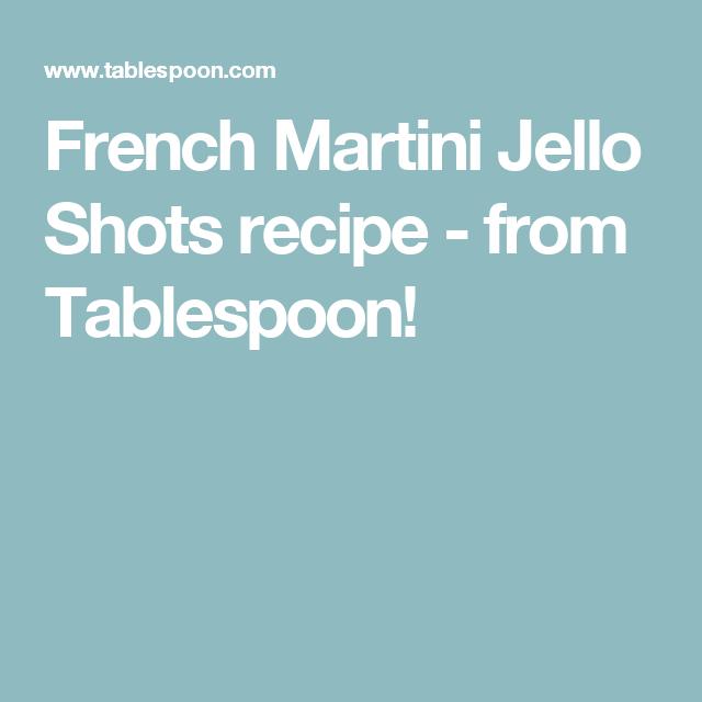 French Martini Jello Shots recipe - from Tablespoon!