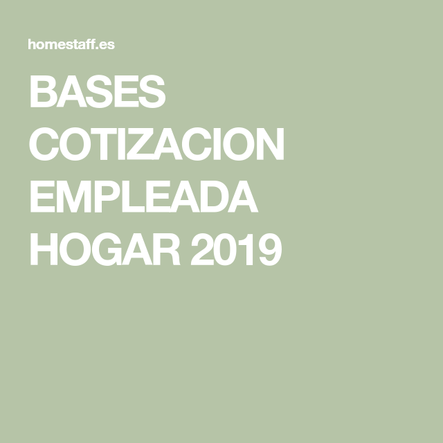 Bases Cotizacion Empleada Hogar 2019 Hogar Servicio Domestico