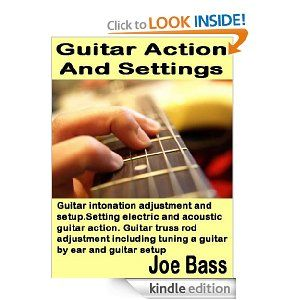 Guitar Action And Settings Guitar Intonation Adjustment And Setup Setting Electric And Acoustic Guitar Action Guitar Truss R Acoustic Guitar Guitar Acoustic