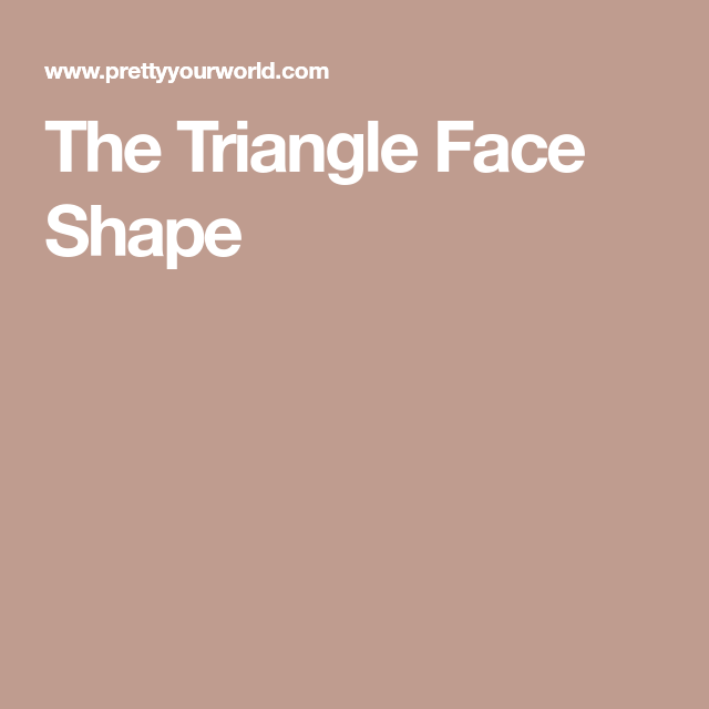 Virtual Hairstyle For Your Face: Face Shapes, Triangle Hair, Face