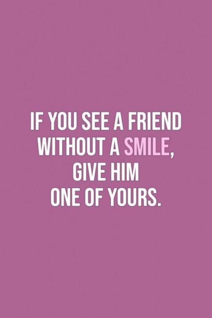 Lächeln Zitate | Wenn Sie einen Freund ohne Lächeln sehen; gib ihm einen von deinen. - Pr ...   - Qu...