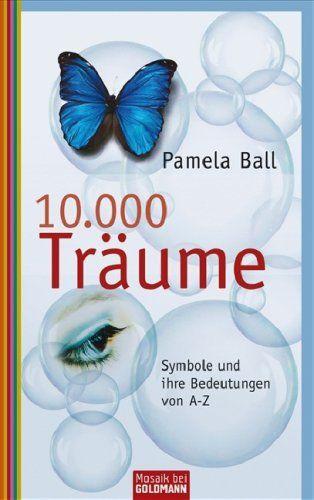 10.000 Träume: Symbole und ihre Bedeutung von A bis Z von Pamela Ball  Das Buch ist vergriffen aber als gebraucht bei Amazon.de zu erwerben.  http://www.amazon.de/10-000-Tr%C3%A4ume-Symbole-ihre-Bedeutung/dp/3442391482/ref=aag_m_pw_dp?ie=UTF8&m=A2OAQCM30C4TLS