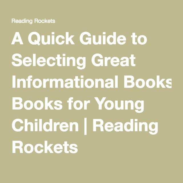 A Quick Guide to Selecting Great Informational Books for Young Children | Reading Rockets