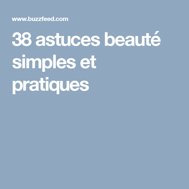 38 astuces beauté simples et pratiques