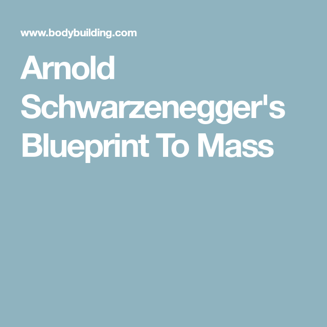 Schwarzeneggers blueprint to mass arnold schwarzeneggers blueprint to mass malvernweather Image collections