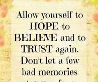 Allow Yourself To Hope To Believe And To Trust Again