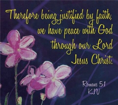 Image result for Therefore, being justified by faith, we have peace with God through our Lord Jesus Christ: by whom also we have access by faith into this grace wherein we stand, and rejoice in the hope of the glory of God.