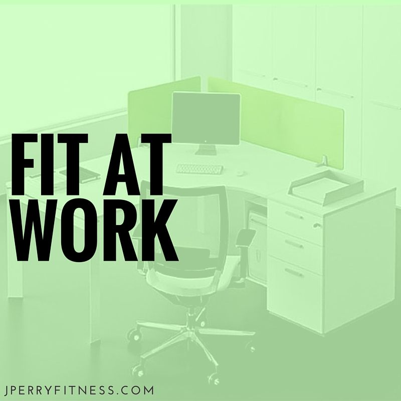 How to stay healthy and fit at work. #fitatwork #jperryfitness #corporatewellness
