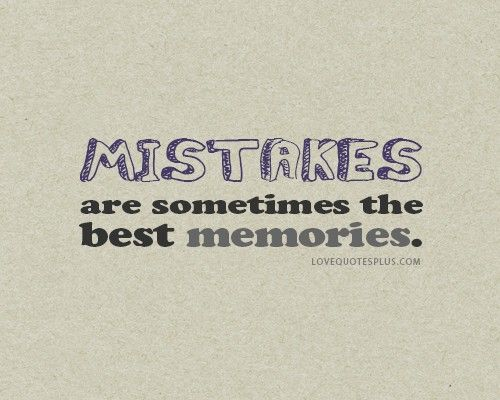 Good Quotes About Love And Life Cool Mistakes Are Sometimes The Best Memorieschitrchatr