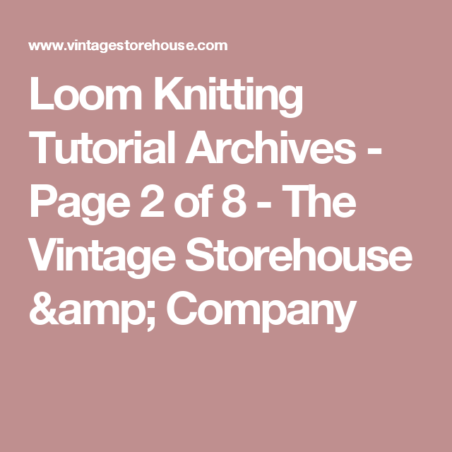 Loom Knitting Tutorial Archives Page 2 Of 8 The Vintage