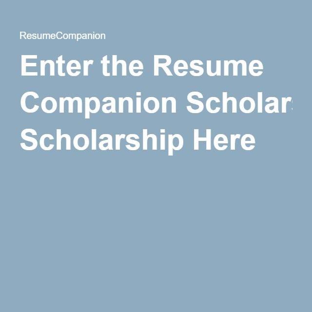 Enter the Resume Companion Scholarship Here $1,000, July 14 - resume companion