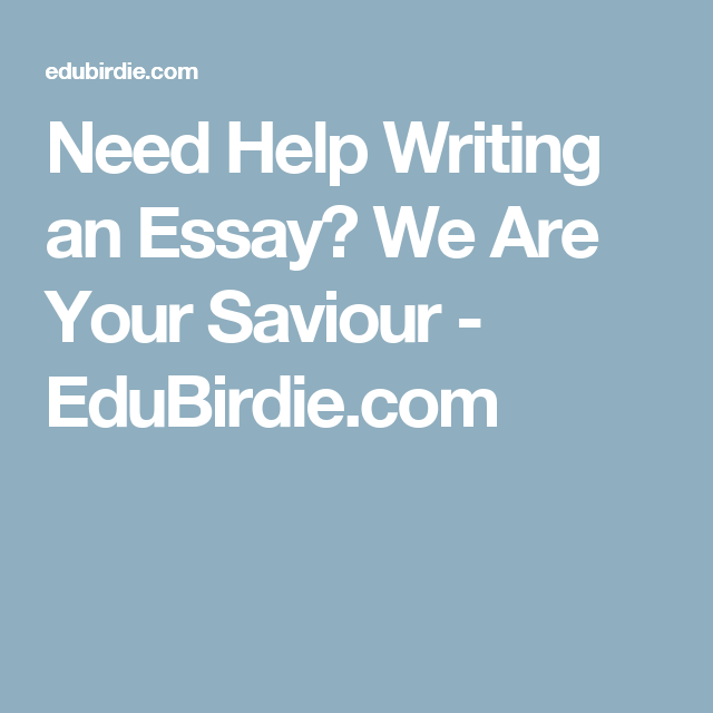 need help writing an essay we are your saviour edubirdie com need help writing an essay we are your saviour edubirdie com