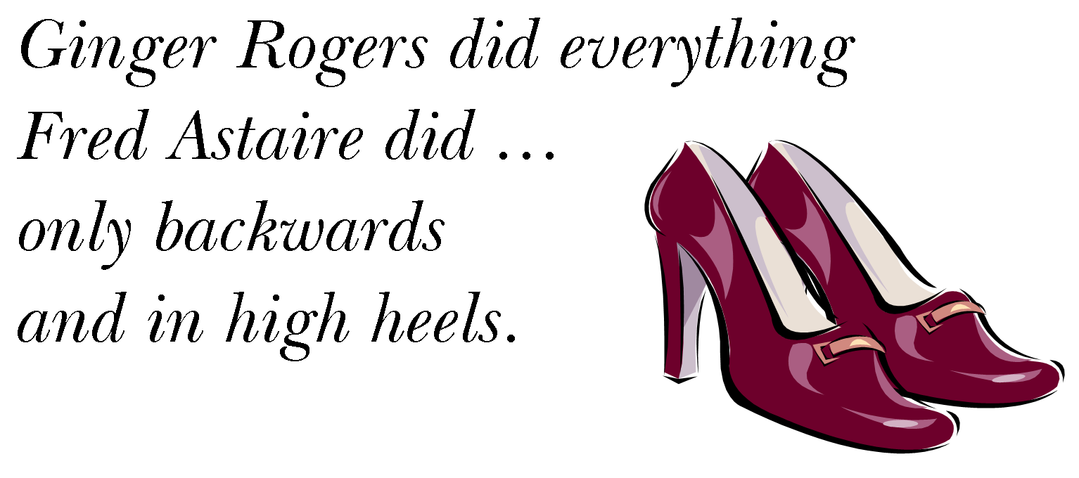 Ginger Rogers Did Everything Fred Astaire Did Only Backwards And In High Heels Http Www Ravenmoondesigns Biz Ginger Rogers Fred Astaire Heels
