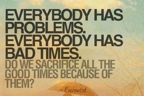 Everybody Has Problems And Bad Times Life Quotes Quotes Quote Life Inspirational Motivational Life Lessons Problems G Inspirational Words Bad Timing Wise Words
