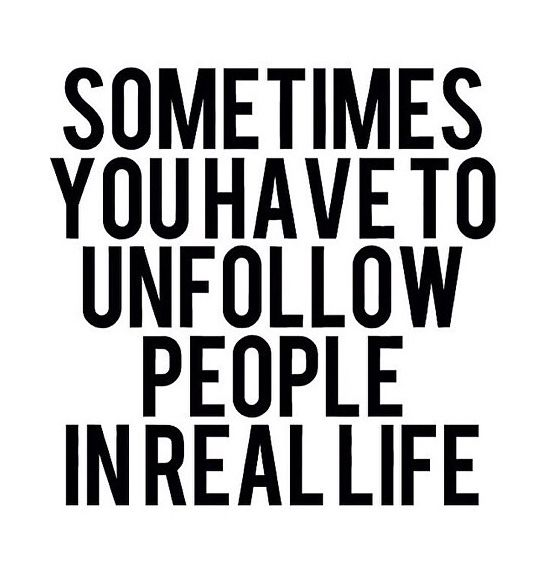 Sometimes You Have To Unfollow People In Real Life Quotes Words