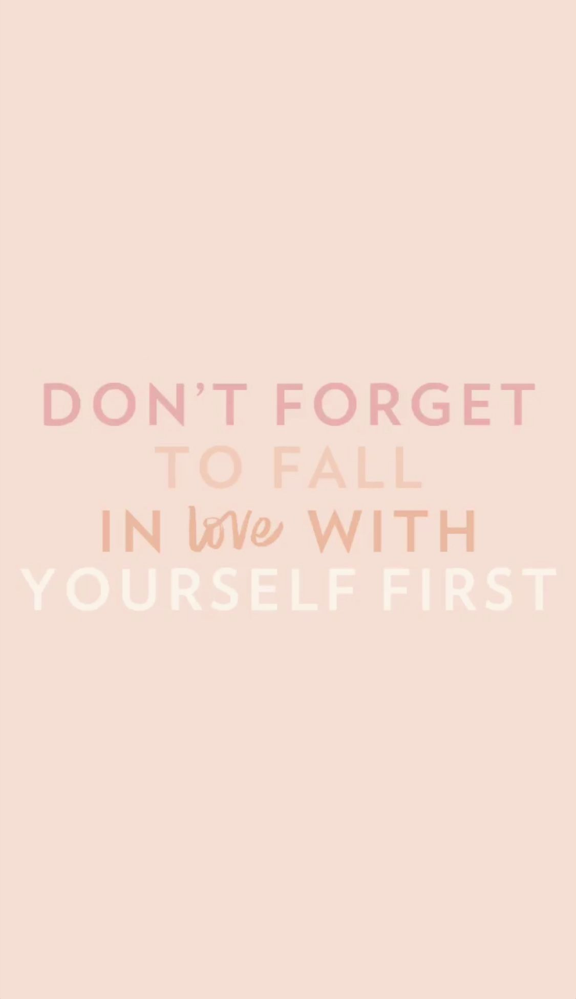 Dont Forget To Fall In Love With Yourself First Quotes