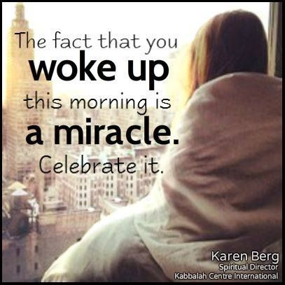 """""""The fact that you woke up this morning is a miracle. Celebrate it.""""  - @karen_berg_    #inspiration #celebratelife #truth #Wisdom"""