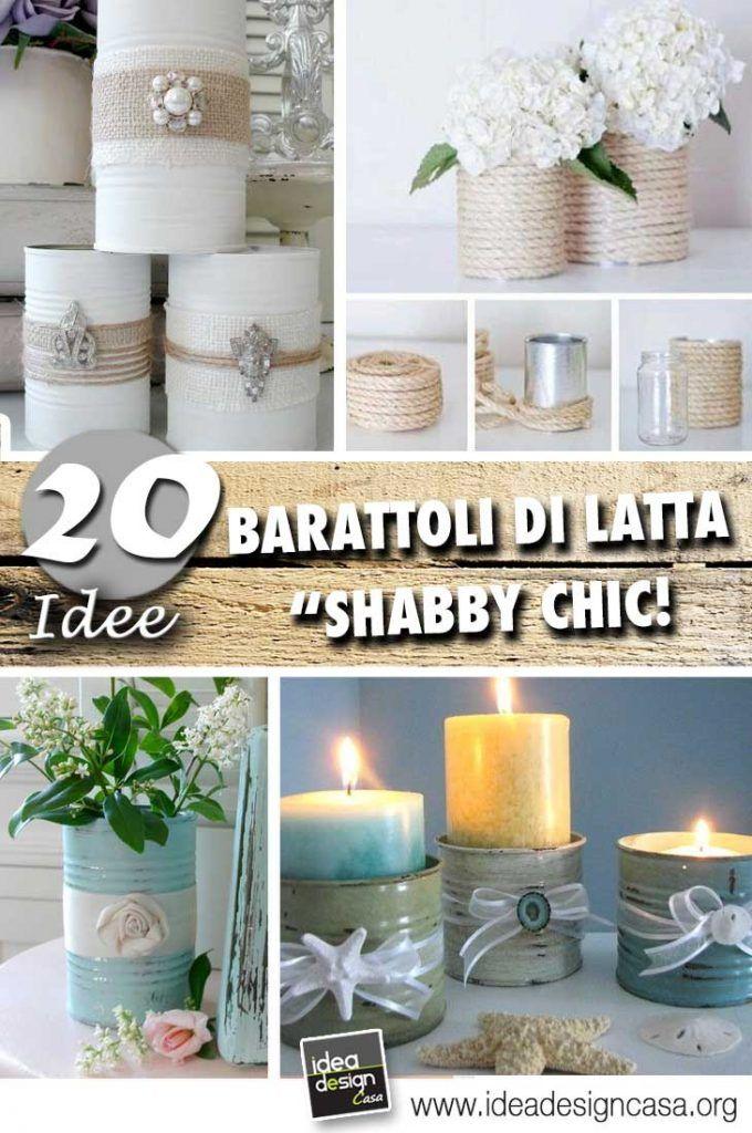 Barattoli di latta Shabby Chic! 20 idee Fai da te per