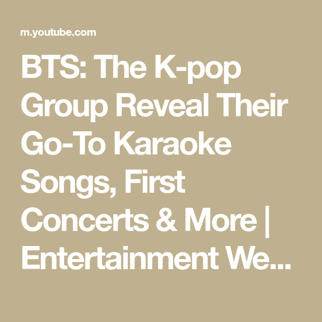 BTS: The K-pop Group Reveal Their Go-To Karaoke Songs, First