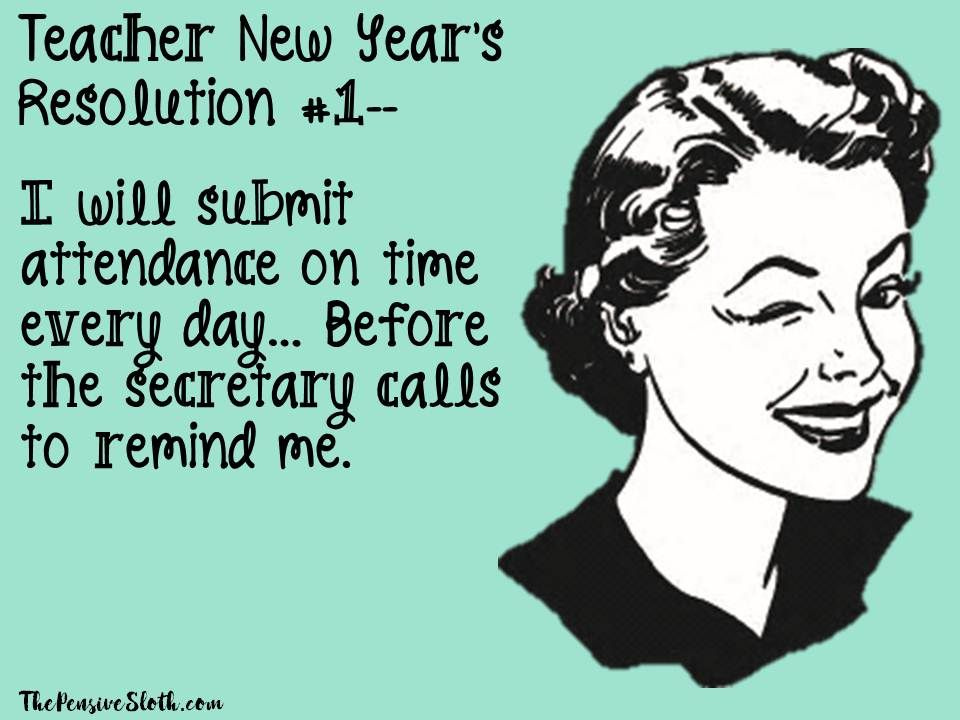 Teacher Humor New Year S Resolution 2018 Do You Ever Forget To Take Attendance I Do All The Freaking Time Teacher Humor Teacher Quotes Funny Teacher Jokes