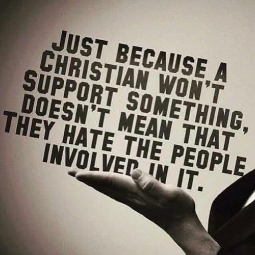 Just because I don't support something doesn't mean I hate people who do support it. This rule applies to everyone, but for some reason Christians are the only ones being persecuted for it.