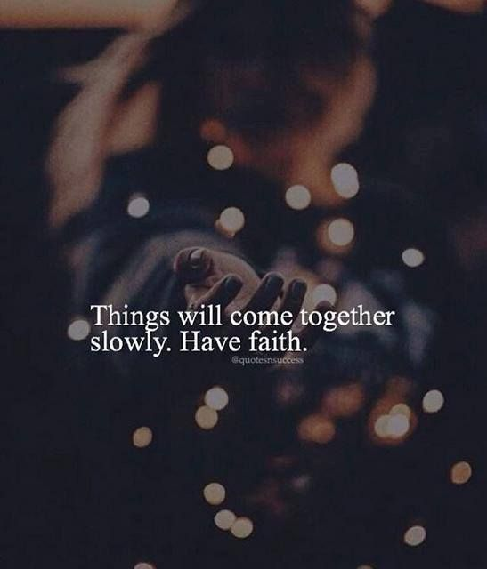 Faith Quotes Positive Quotes  Things Will Come Together Slowlyhave Faith .